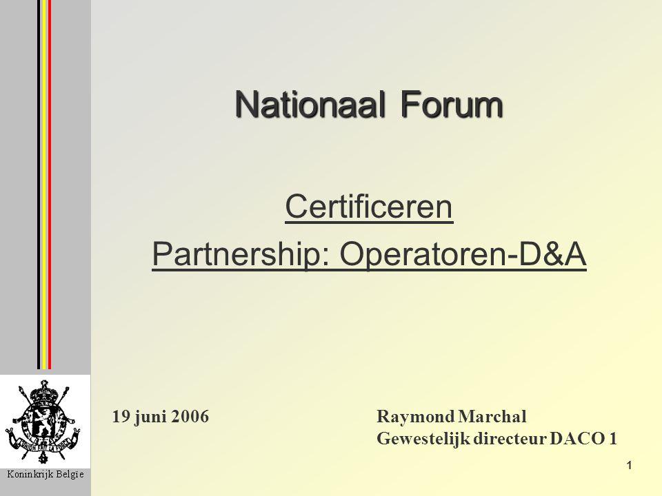 1 Nationaal Forum Certificeren Partnership: Operatoren-D&A 19 juni 2006Raymond Marchal Gewestelijk directeur DACO 1
