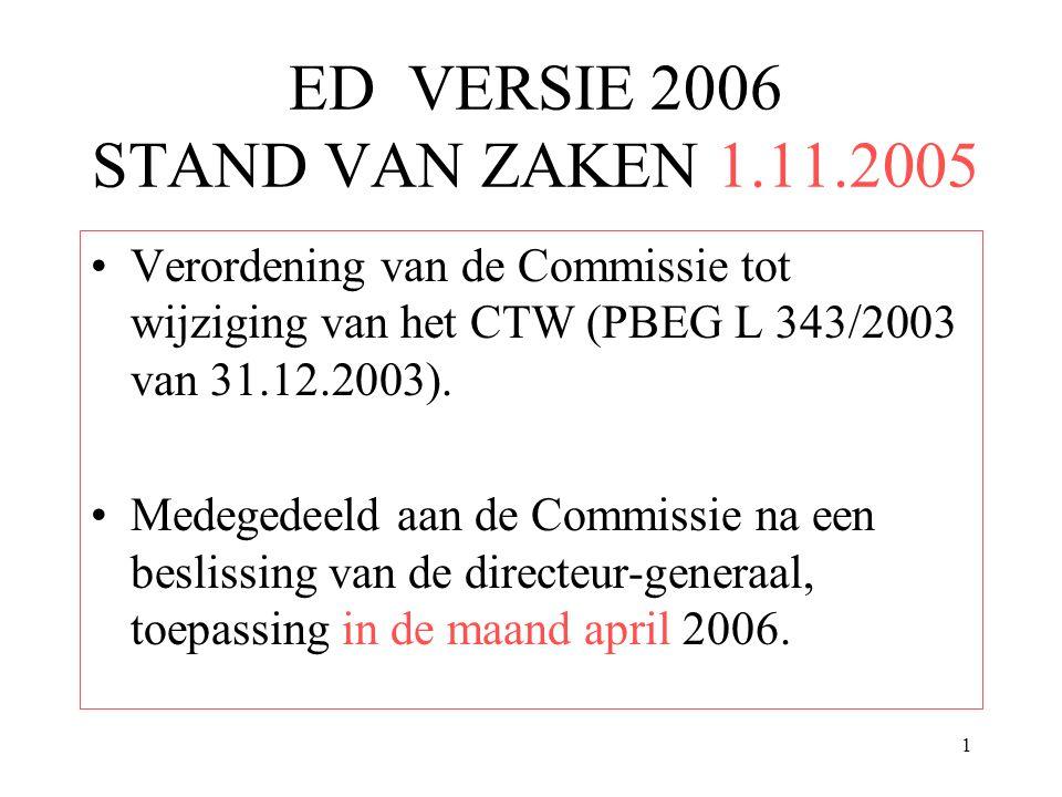 1 ED VERSIE 2006 STAND VAN ZAKEN 1.11.2005 Verordening van de Commissie tot wijziging van het CTW (PBEG L 343/2003 van 31.12.2003).