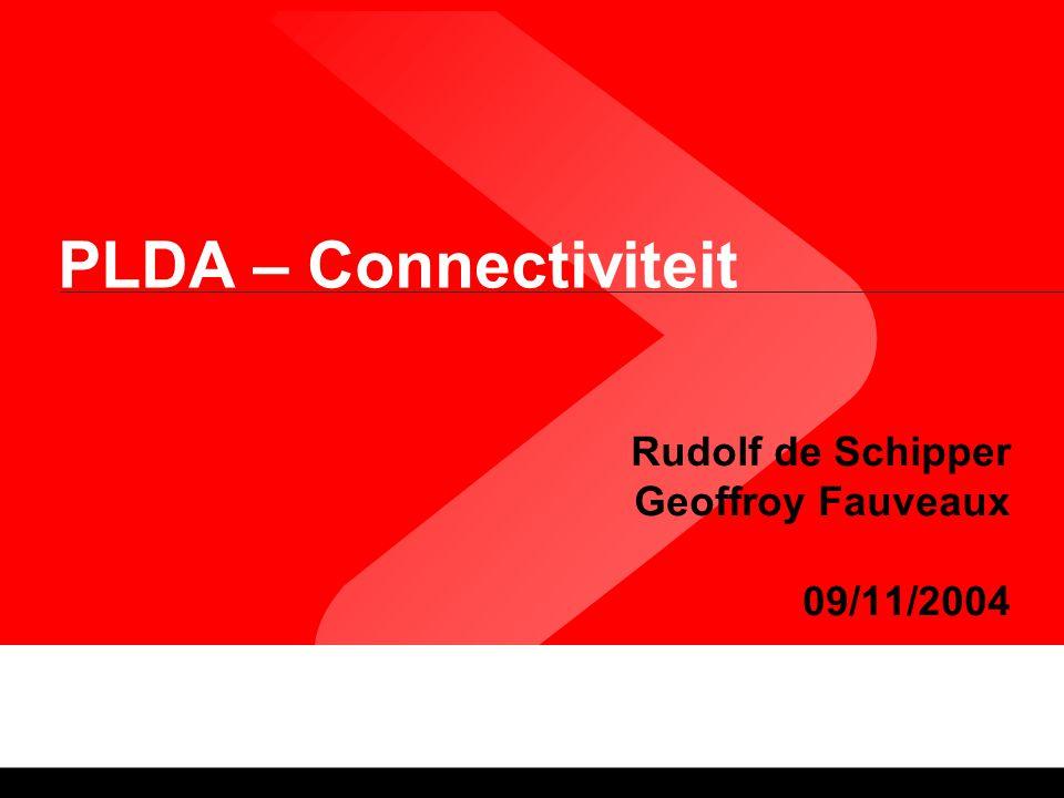 PLDA – Connectiviteit Rudolf de Schipper Geoffroy Fauveaux 09/11/2004