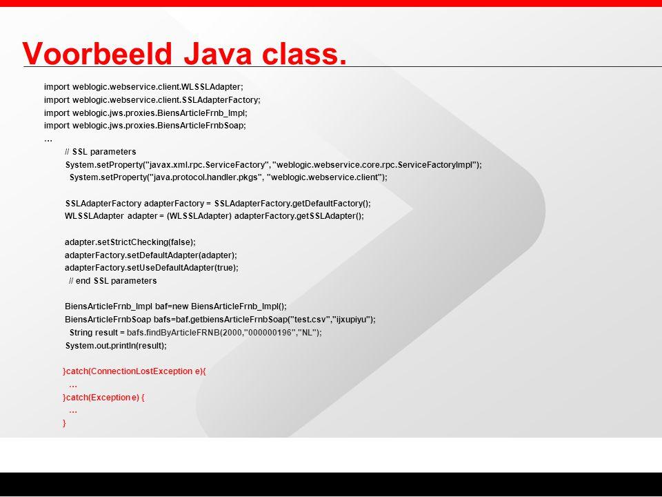 Voorbeeld Java class. import weblogic.webservice.client.WLSSLAdapter; import weblogic.webservice.client.SSLAdapterFactory; import weblogic.jws.proxies