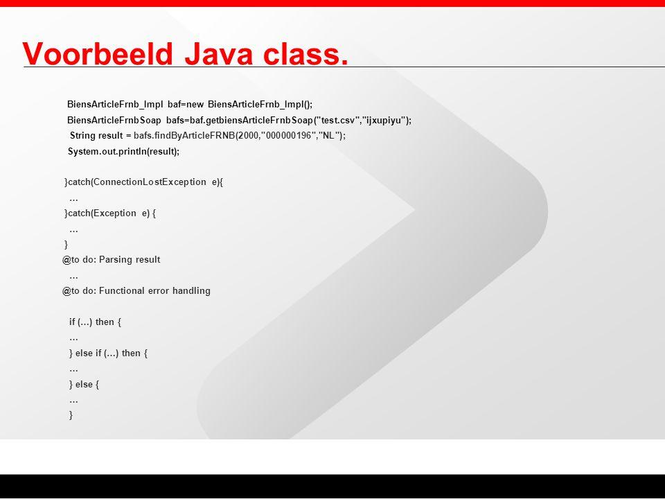 Voorbeeld Java class. BiensArticleFrnb_Impl baf=new BiensArticleFrnb_Impl(); BiensArticleFrnbSoap bafs=baf.getbiensArticleFrnbSoap(
