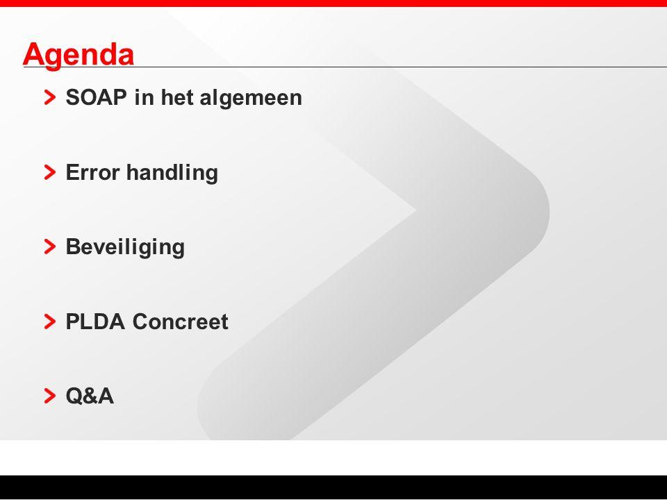 Agenda SOAP in het algemeen Error handling Beveiliging PLDA Concreet Q&A
