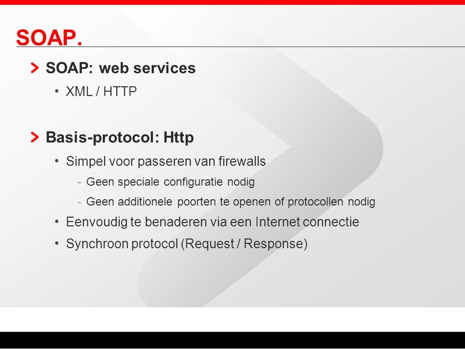 SOAP. SOAP: web services XML / HTTP Basis-protocol: Http Simpel voor passeren van firewalls -Geen speciale configuratie nodig -Geen additionele poorte