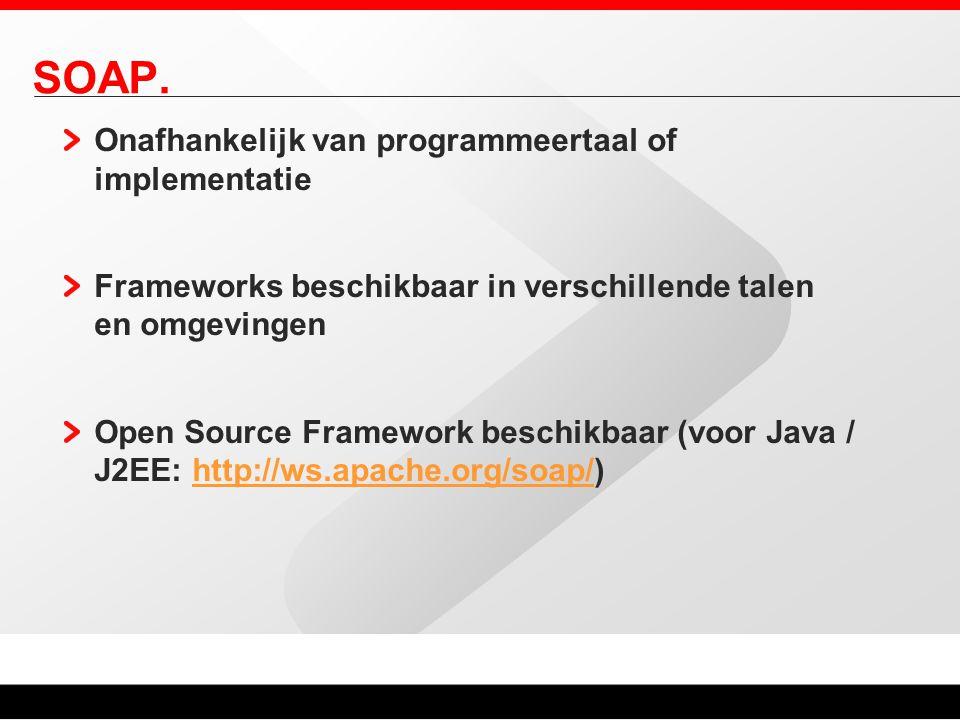 SOAP. Onafhankelijk van programmeertaal of implementatie Frameworks beschikbaar in verschillende talen en omgevingen Open Source Framework beschikbaar