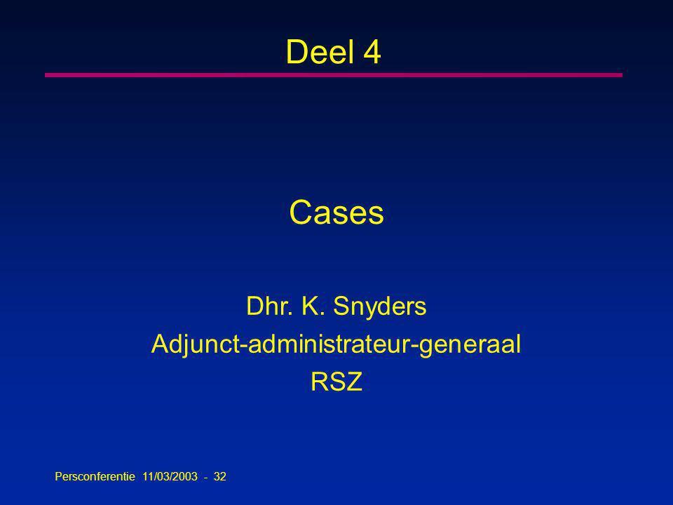 Persconferentie 11/03/2003 - 32 Deel 4 Cases Dhr. K. Snyders Adjunct-administrateur-generaal RSZ