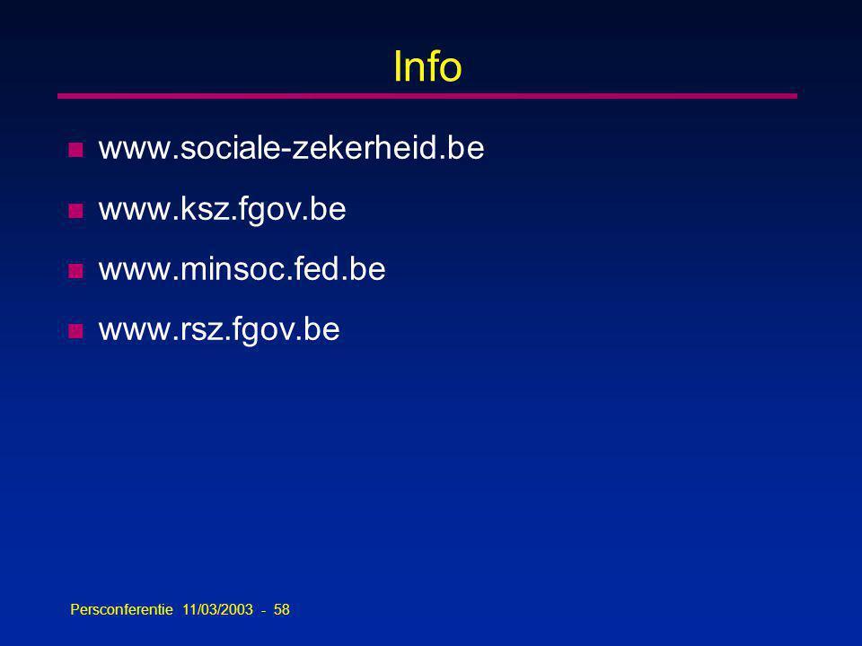 Persconferentie 11/03/2003 - 58 Info n www.sociale-zekerheid.be n www.ksz.fgov.be n www.minsoc.fed.be n www.rsz.fgov.be