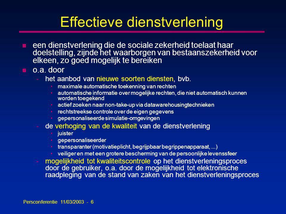Persconferentie 11/03/2003 - 6 Effectieve dienstverlening n een dienstverlening die de sociale zekerheid toelaat haar doelstelling, zijnde het waarborgen van bestaanszekerheid voor elkeen, zo goed mogelijk te bereiken n o.a.