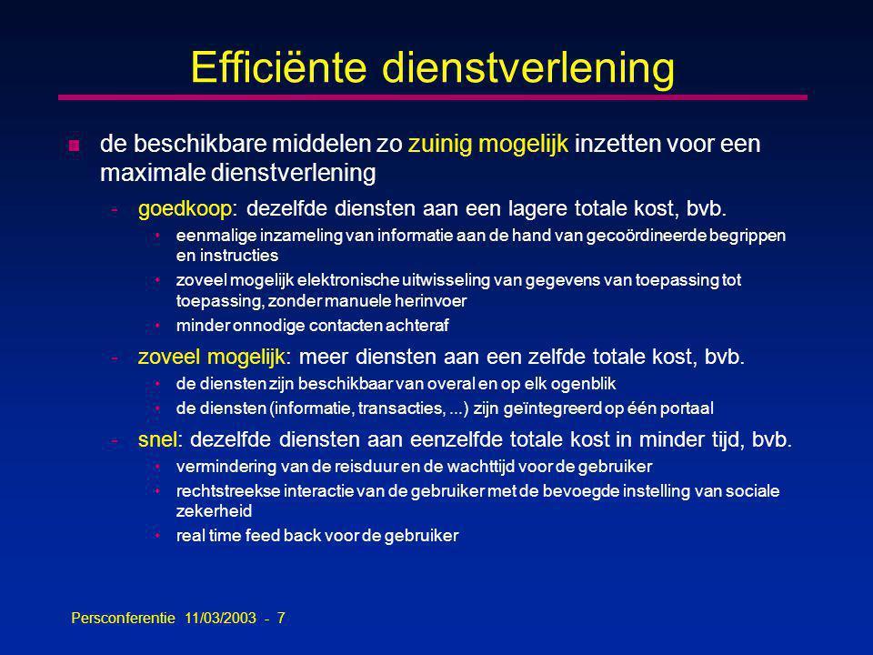 Persconferentie 11/03/2003 - 28 Uitwisseling van informatie n de elektronische uitwisseling van informatie geschiedt -aan de hand van een functioneel en technisch interoperabiliteitsframework, -dat geleidelijk, maar permanent mee-evolueert met open marktstandaarden -en onafhankelijk is van de gebruikte techniek van informatie- uitwisseling n de beschikbare informatie wordt proactief gebruikt voor -de automatische toekenning van rechten -de voorinvulling bij informatie-inzameling -de informatieverstrekking aan de betrokkenen