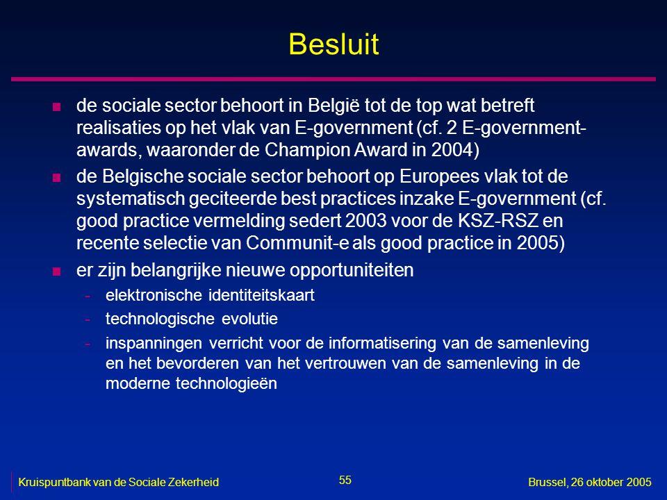 55 Kruispuntbank van de Sociale ZekerheidBrussel, 26 oktober 2005 Besluit n de sociale sector behoort in België tot de top wat betreft realisaties op het vlak van E-government (cf.
