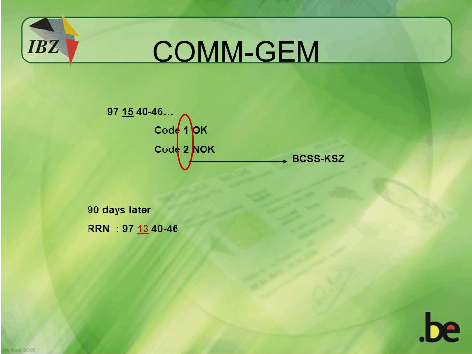 COMM-GEM 97 15 40-46… Code 1 OK Code 2 NOK 90 days later RRN : 97 13 40-46 BCSS-KSZ