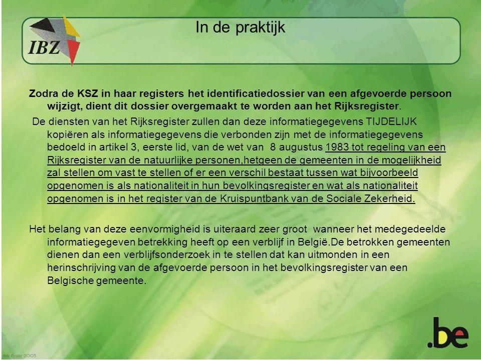 In de praktijk Zodra de KSZ in haar registers het identificatiedossier van een afgevoerde persoon wijzigt, dient dit dossier overgemaakt te worden aan het Rijksregister.