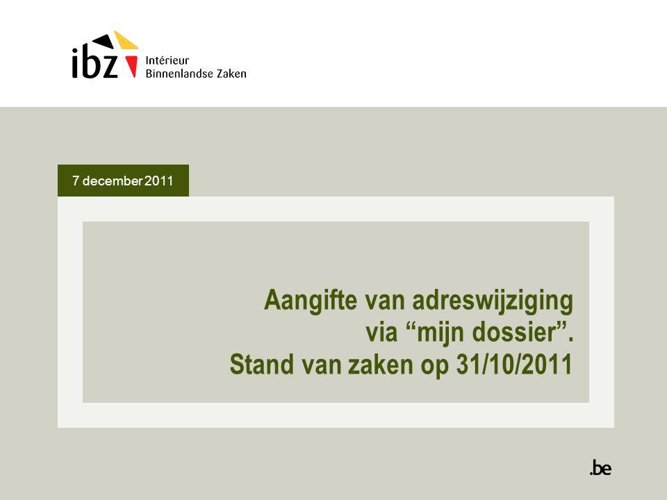 """7 december 2011 Aangifte van adreswijziging via """"mijn dossier"""". Stand van zaken op 31/10/2011"""
