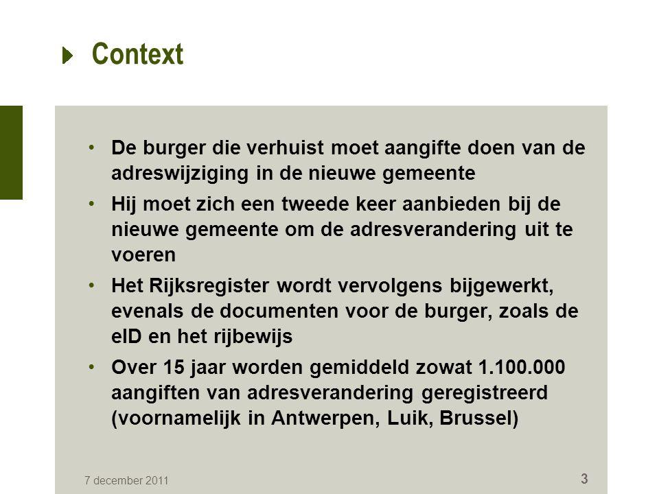7 december 2011 3 Context De burger die verhuist moet aangifte doen van de adreswijziging in de nieuwe gemeente Hij moet zich een tweede keer aanbiede