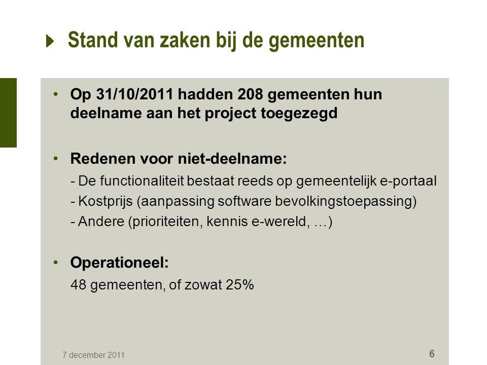 7 december 2011 6 Stand van zaken bij de gemeenten Op 31/10/2011 hadden 208 gemeenten hun deelname aan het project toegezegd Redenen voor niet-deelnam