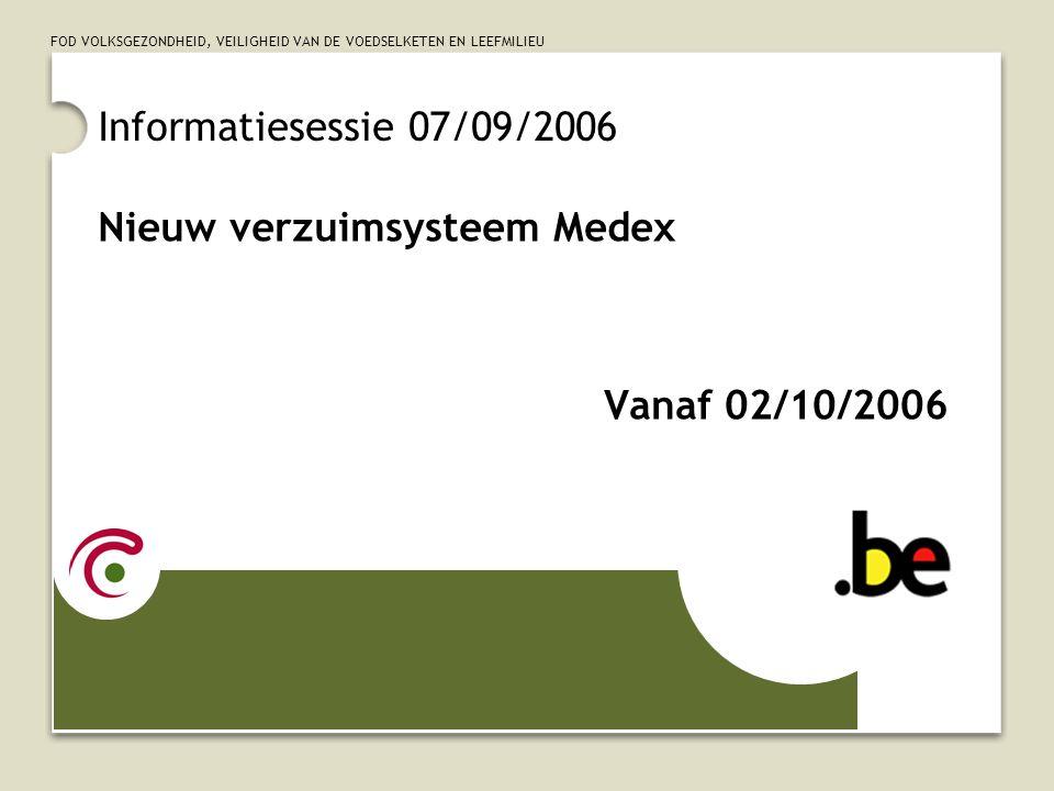 FOD VOLKSGEZONDHEID, VEILIGHEID VAN DE VOEDSELKETEN EN LEEFMILIEU Informatiesessie 07/09/2006 Nieuw verzuimsysteem Medex Vanaf 02/10/2006