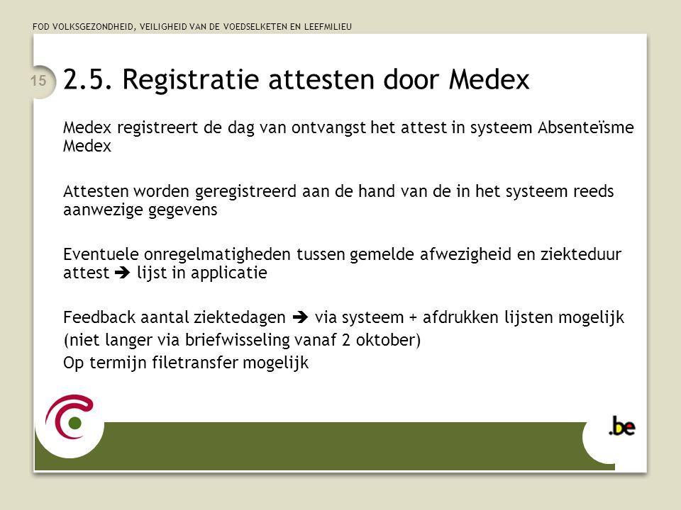 FOD VOLKSGEZONDHEID, VEILIGHEID VAN DE VOEDSELKETEN EN LEEFMILIEU 15 2.5. Registratie attesten door Medex Medex registreert de dag van ontvangst het a
