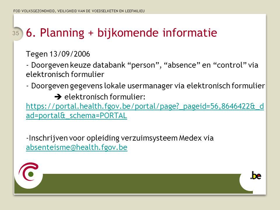 """FOD VOLKSGEZONDHEID, VEILIGHEID VAN DE VOEDSELKETEN EN LEEFMILIEU 35 6. Planning + bijkomende informatie Tegen 13/09/2006 - Doorgeven keuze databank """""""