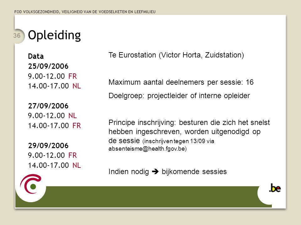 FOD VOLKSGEZONDHEID, VEILIGHEID VAN DE VOEDSELKETEN EN LEEFMILIEU 36 Opleiding Data 25/09/2006 9.00-12.00 FR 14.00-17.00 NL 27/09/2006 9.00-12.00 NL 1