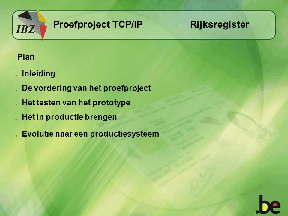 Rijksregister Inleiding - Het starten van het project in januari 2006 - Beëindiging van het project in juni 2006 - Gebruik in de productie vanaf 9 september 2006 Proefproject TCP/IP