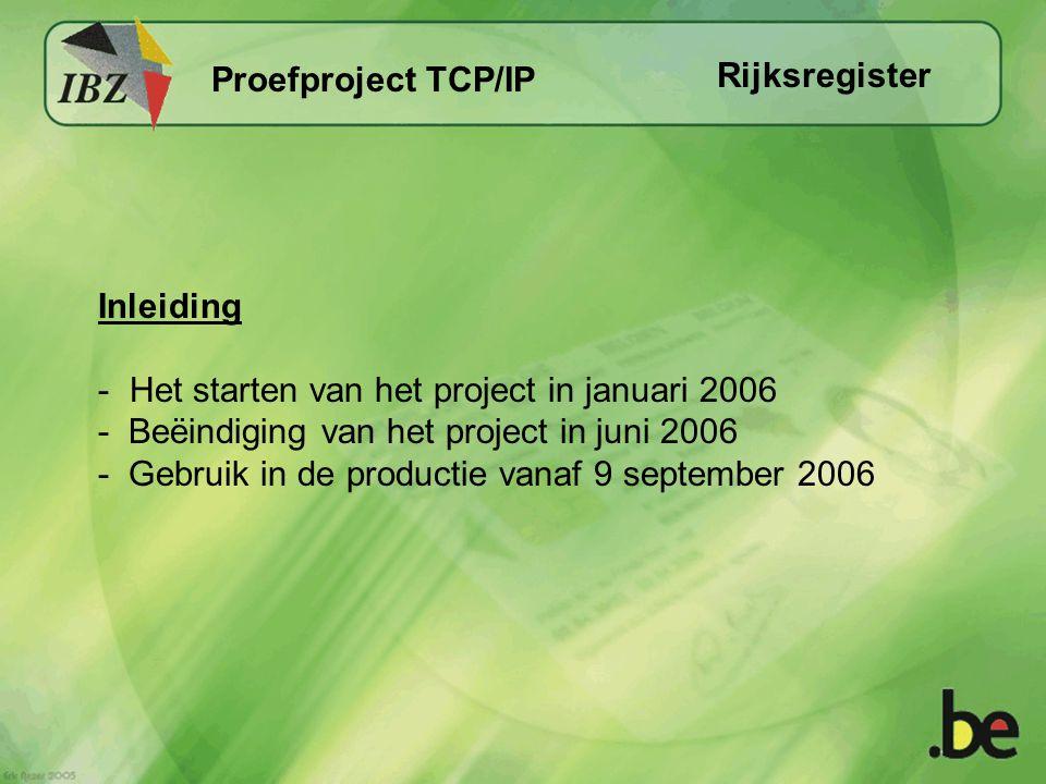 Het testen van de infrastructuur voor het proefproject - 28 tx/sec (transacties 25) via de webservices - Gebruik van de website binnen het Rijksregister voor de transacties 25 en 40 RijksregisterProefproject TCP/IP