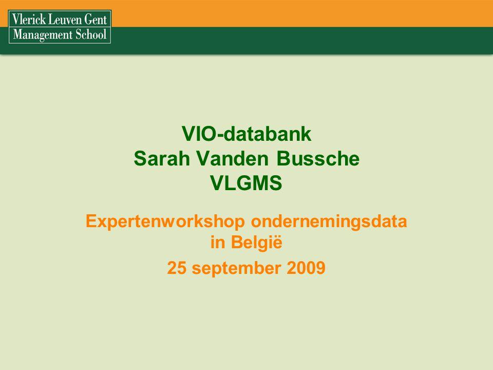 VIO-databank Sarah Vanden Bussche VLGMS Expertenworkshop ondernemingsdata in België 25 september 2009