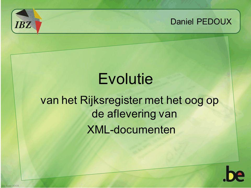 Daniel PEDOUX Evolutie van het Rijksregister met het oog op de aflevering van XML-documenten