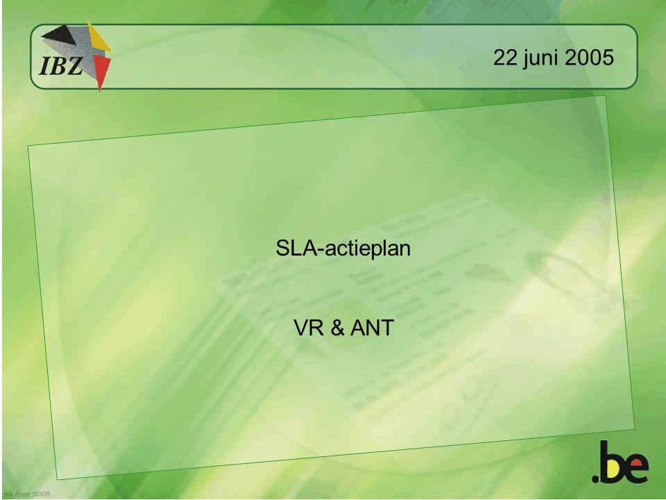 22 juni 2005 SLA-actieplan VR & ANT