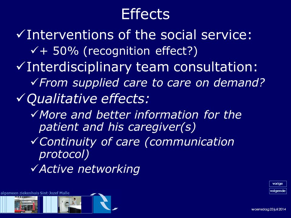 woensdag 23 juli 2014 volgende vorige algemeen ziekenhuis Sint-Jozef Malle Interventions of the social service: + 50% (recognition effect ) Interdisciplinary team consultation: From supplied care to care on demand.