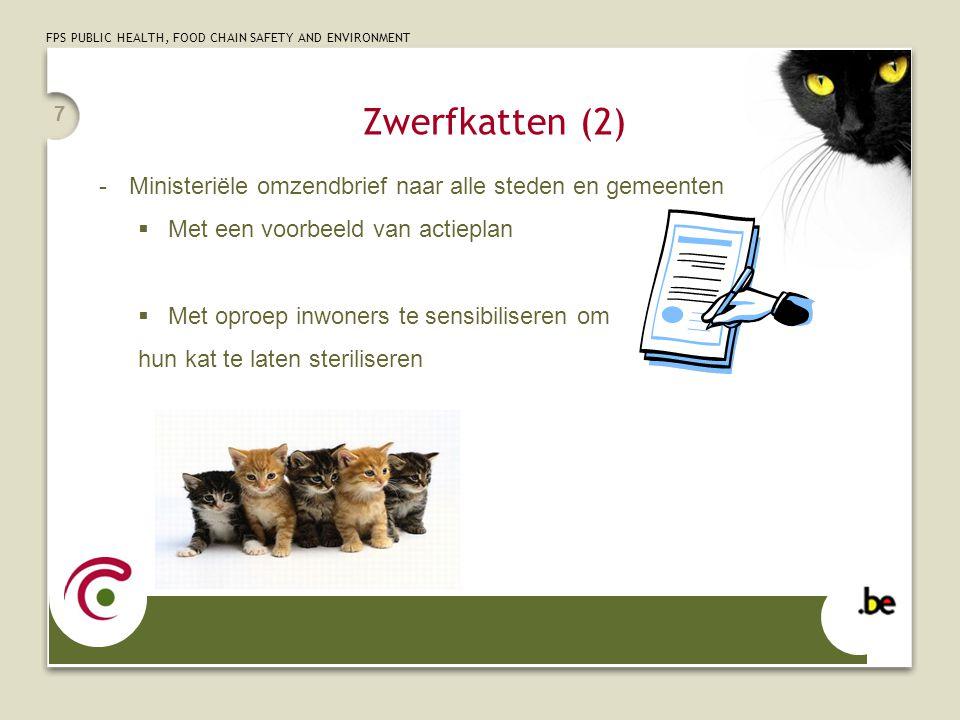 FPS PUBLIC HEALTH, FOOD CHAIN SAFETY AND ENVIRONMENT 7 -Ministeriële omzendbrief naar alle steden en gemeenten  Met een voorbeeld van actieplan  Met oproep inwoners te sensibiliseren om hun kat te laten steriliseren Zwerfkatten (2)