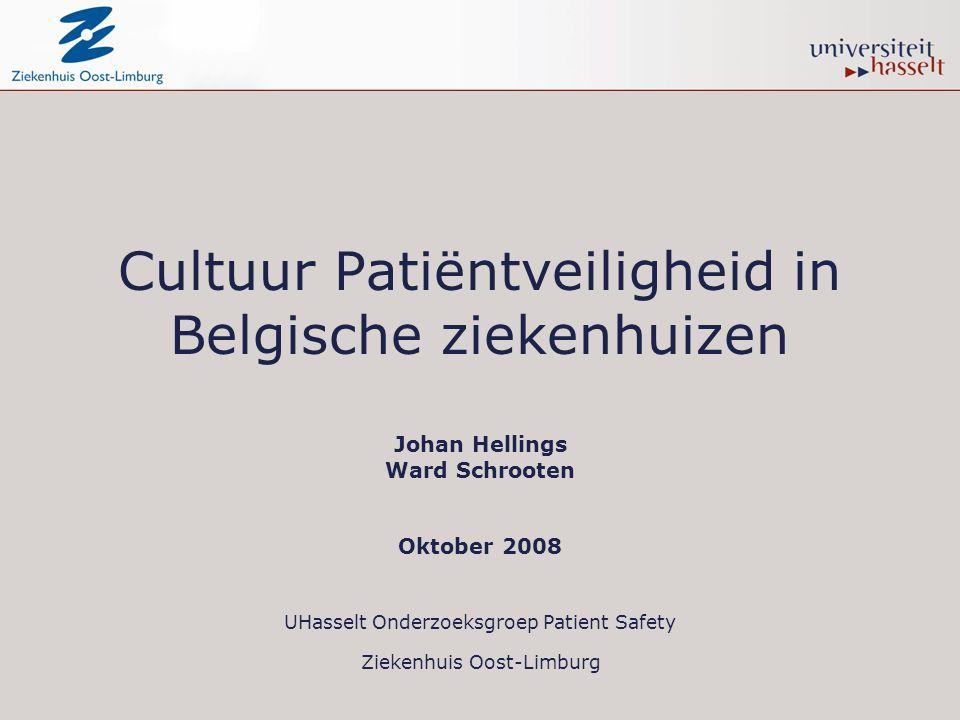 Cultuur Patiëntveiligheid in Belgische ziekenhuizen Johan Hellings Ward Schrooten Oktober 2008 UHasselt Onderzoeksgroep Patient Safety Ziekenhuis Oost