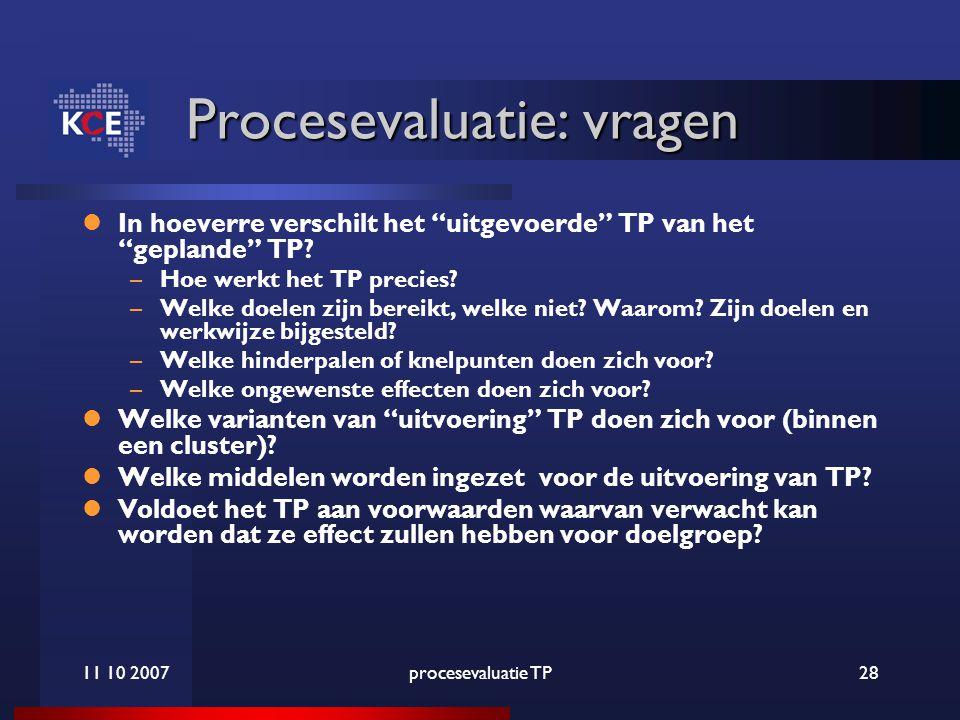 11 10 2007procesevaluatie TP28 Procesevaluatie: vragen In hoeverre verschilt het uitgevoerde TP van het geplande TP.