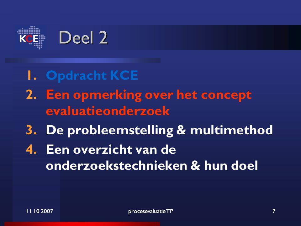 11 10 2007procesevaluatie TP7 Deel 2 1.Opdracht KCE 2.Een opmerking over het concept evaluatieonderzoek 3.De probleemstelling & multimethod 4.Een overzicht van de onderzoekstechnieken & hun doel