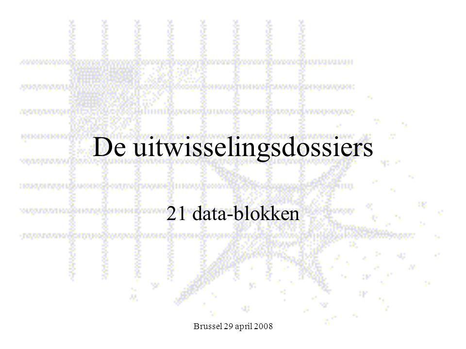 Brussel 29 april 2008 De uitwisselingsdossiers 21 data-blokken