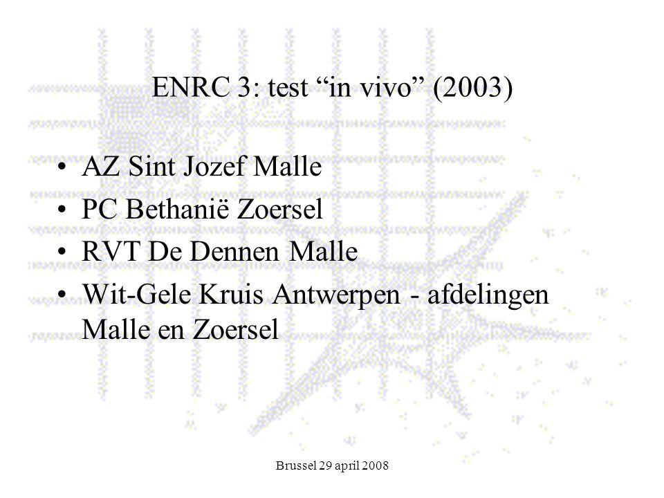 Brussel 29 april 2008 ENRC 3: test in vivo (2003) AZ Sint Jozef Malle PC Bethanië Zoersel RVT De Dennen Malle Wit-Gele Kruis Antwerpen - afdelingen Malle en Zoersel