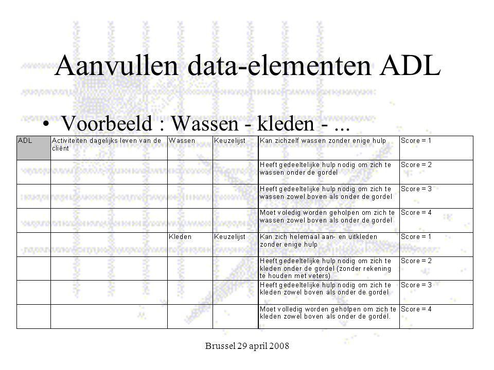 Brussel 29 april 2008 Aanvullen data-elementen ADL Voorbeeld : Wassen - kleden -...
