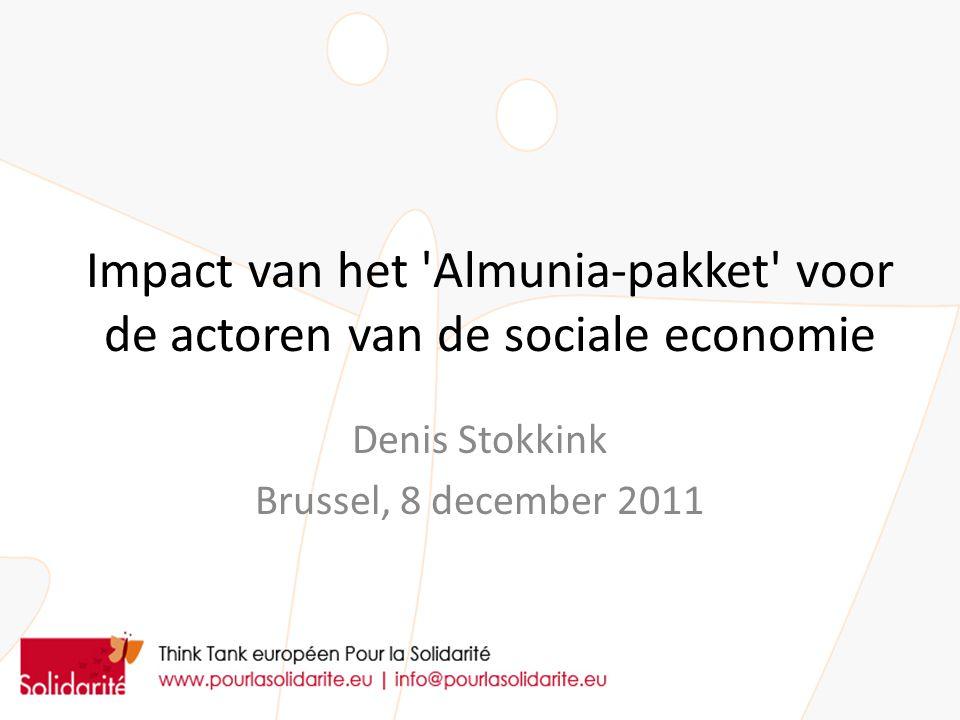 Impact van het Almunia-pakket voor de actoren van de sociale economie Denis Stokkink Brussel, 8 december 2011