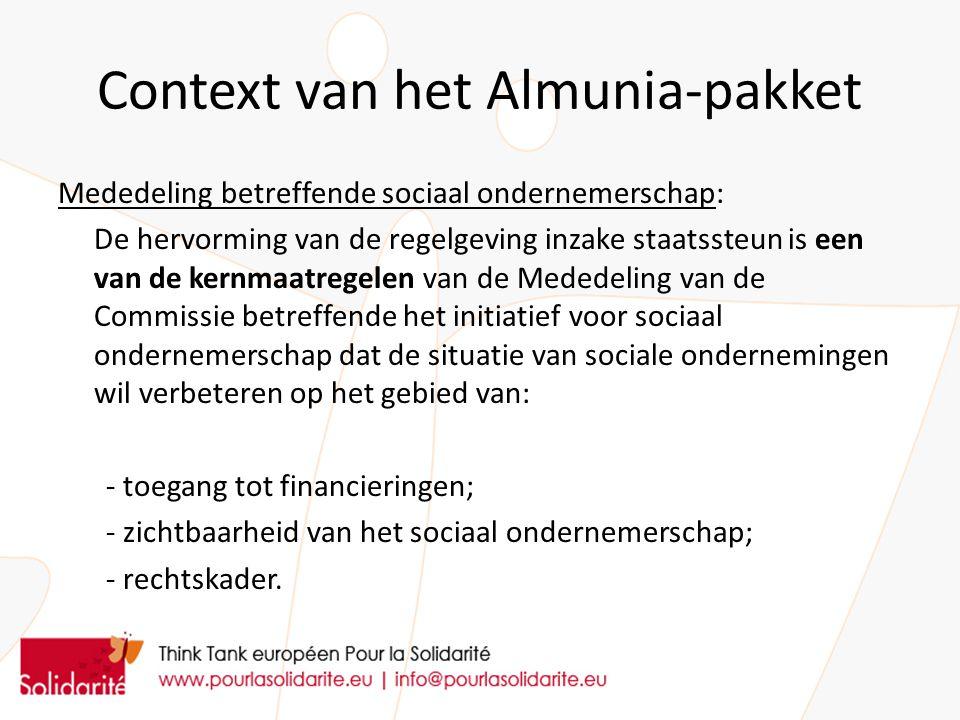 Context van het Almunia-pakket Mededeling betreffende sociaal ondernemerschap: De hervorming van de regelgeving inzake staatssteun is een van de kernmaatregelen van de Mededeling van de Commissie betreffende het initiatief voor sociaal ondernemerschap dat de situatie van sociale ondernemingen wil verbeteren op het gebied van: - toegang tot financieringen; - zichtbaarheid van het sociaal ondernemerschap; - rechtskader.