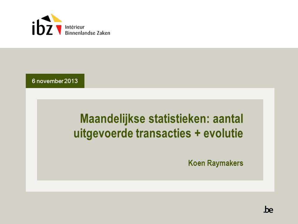 6 november 2013 Maandelijkse statistieken: aantal uitgevoerde transacties + evolutie Koen Raymakers
