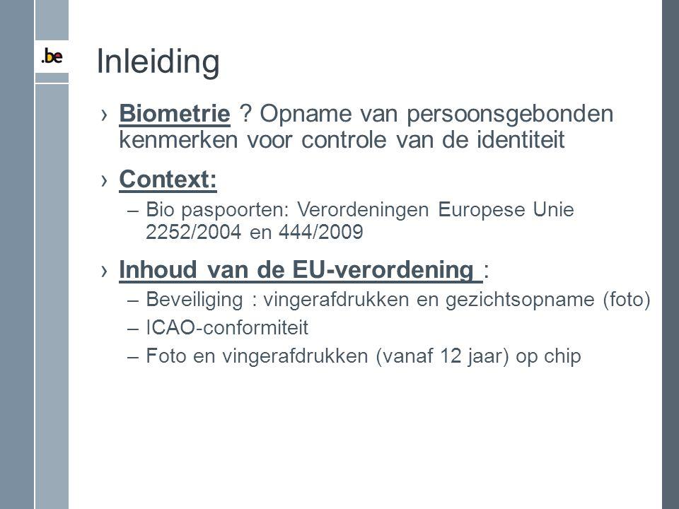 Inleiding ›Biometrie ? Opname van persoonsgebonden kenmerken voor controle van de identiteit ›Context: –Bio paspoorten: Verordeningen Europese Unie 22