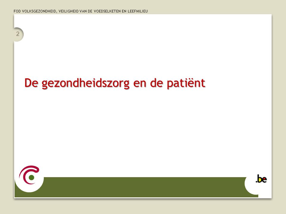 FOD VOLKSGEZONDHEID, VEILIGHEID VAN DE VOEDSELKETEN EN LEEFMILIEU De gezondheidszorg en de patiënt 2