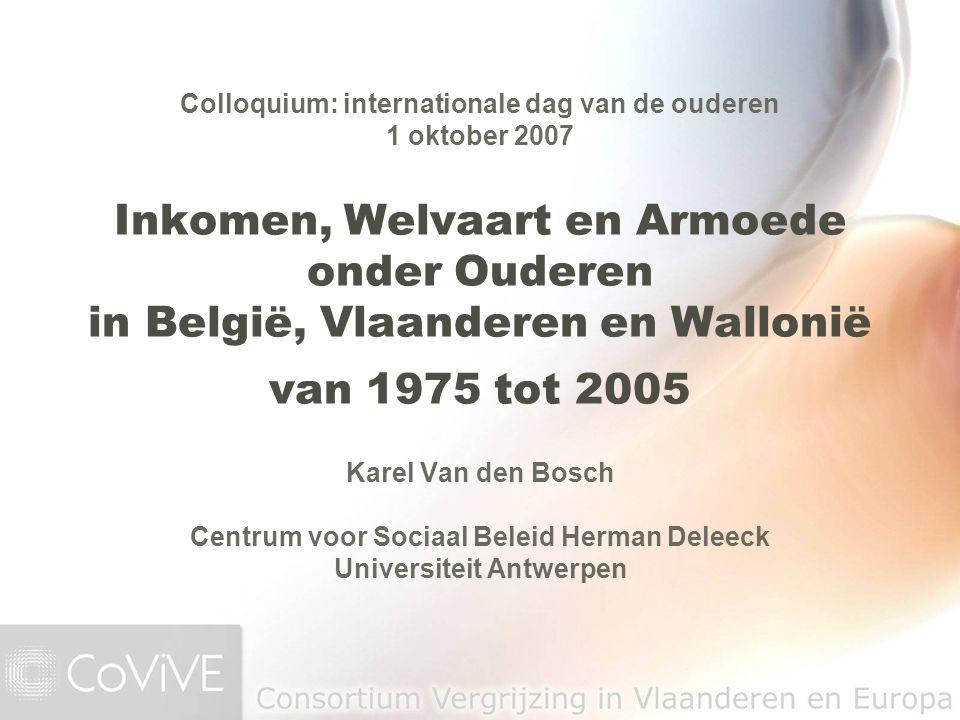 Karel Van den Bosch Centrum voor Sociaal Beleid Herman Deleeck Universiteit Antwerpen Inkomen, Welvaart en Armoede onder Ouderen in België, Vlaanderen