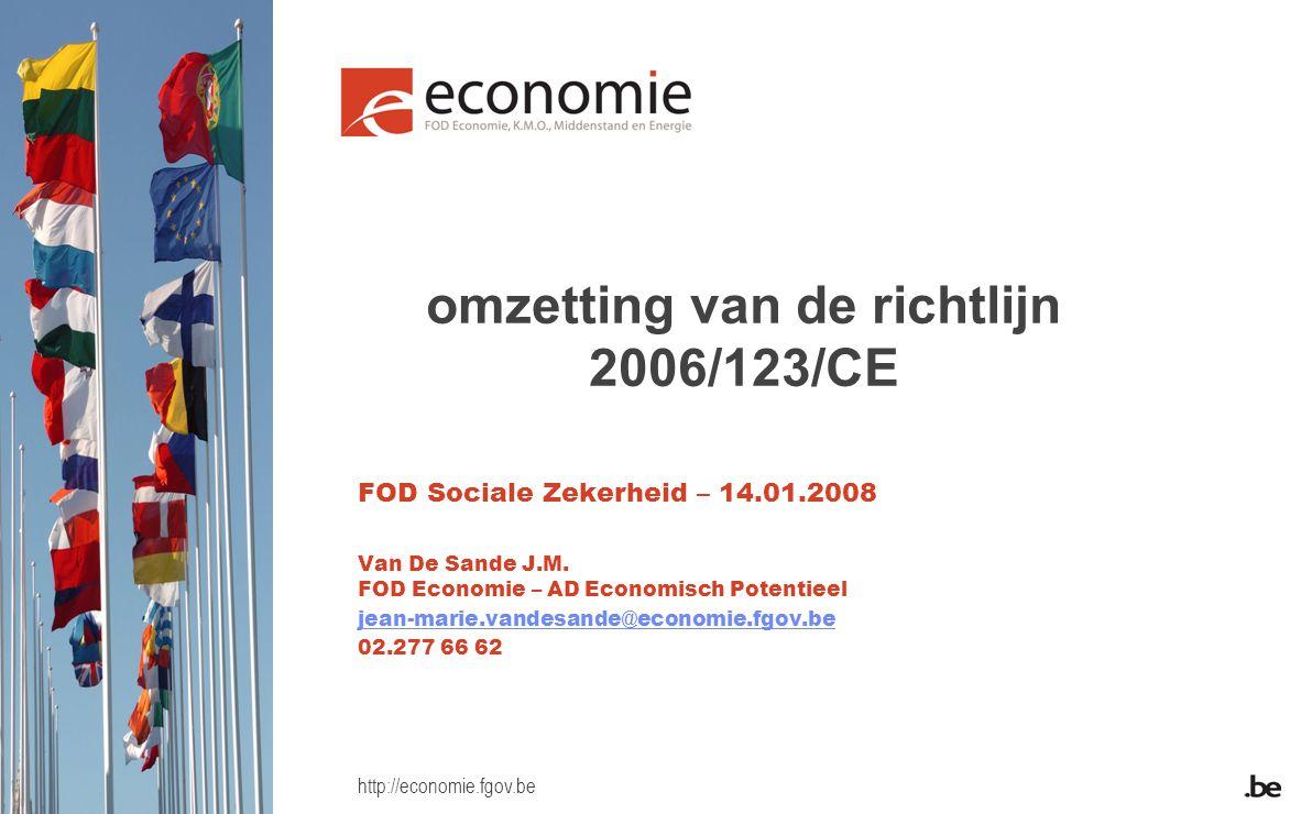 http://economie.fgov.be omzetting van de richtlijn 2006/123/CE FOD Sociale Zekerheid – 14.01.2008 Van De Sande J.M.