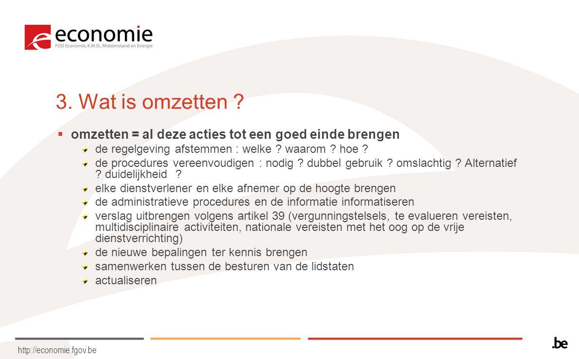 http://economie.fgov.be 3. Wat is omzetten ?  omzetten = al deze acties tot een goed einde brengen de regelgeving afstemmen : welke ? waarom ? hoe ?