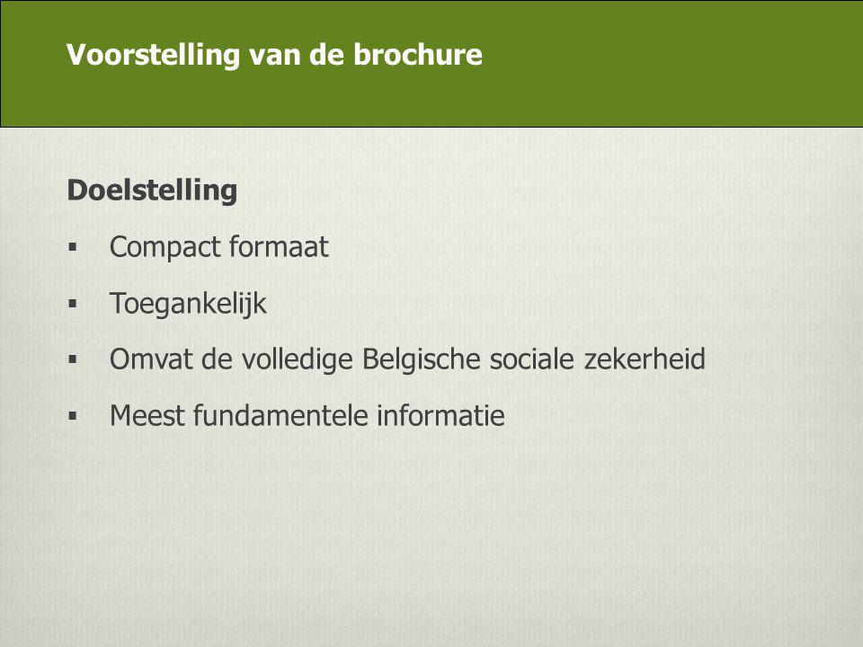 DG Appui stratégique Doelstelling  Compact formaat  Toegankelijk  Omvat de volledige Belgische sociale zekerheid  Meest fundamentele informatie Vo