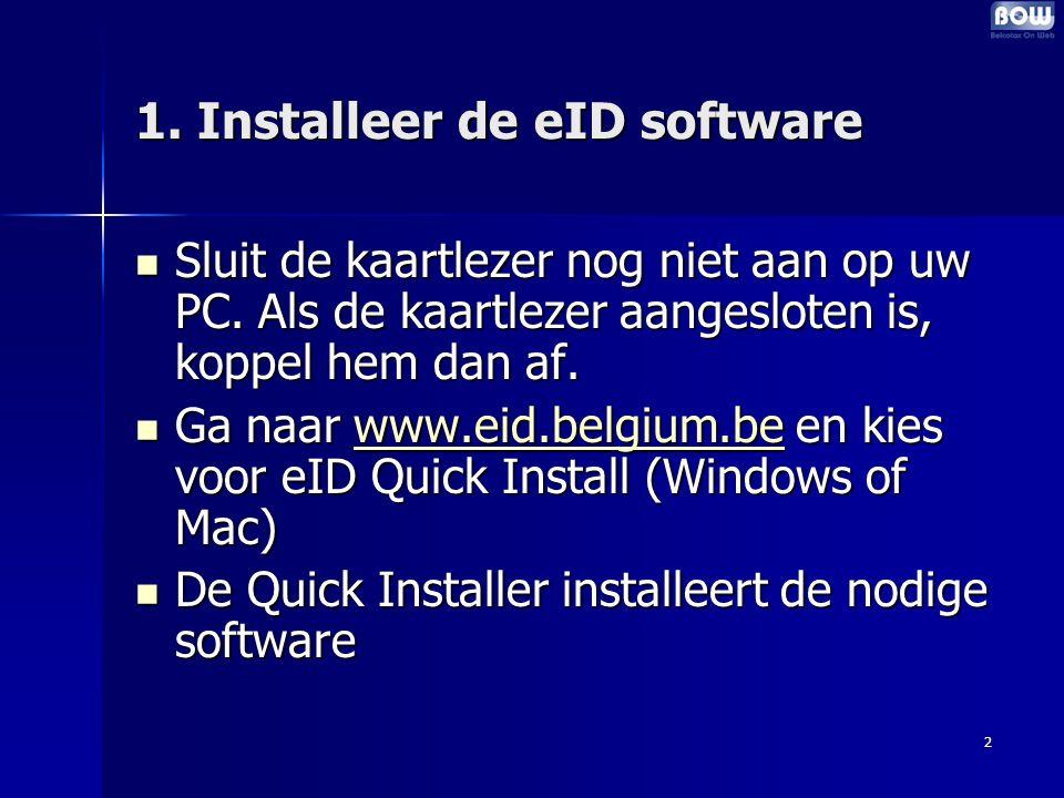 2 1. Installeer de eID software Sluit de kaartlezer nog niet aan op uw PC.