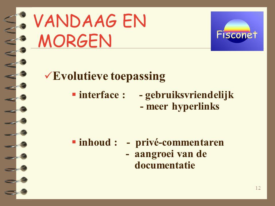 12 Evolutieve toepassing  interface : - gebruiksvriendelijk - meer hyperlinks  inhoud : - privé-commentaren - aangroei van de documentatie VANDAAG EN MORGEN