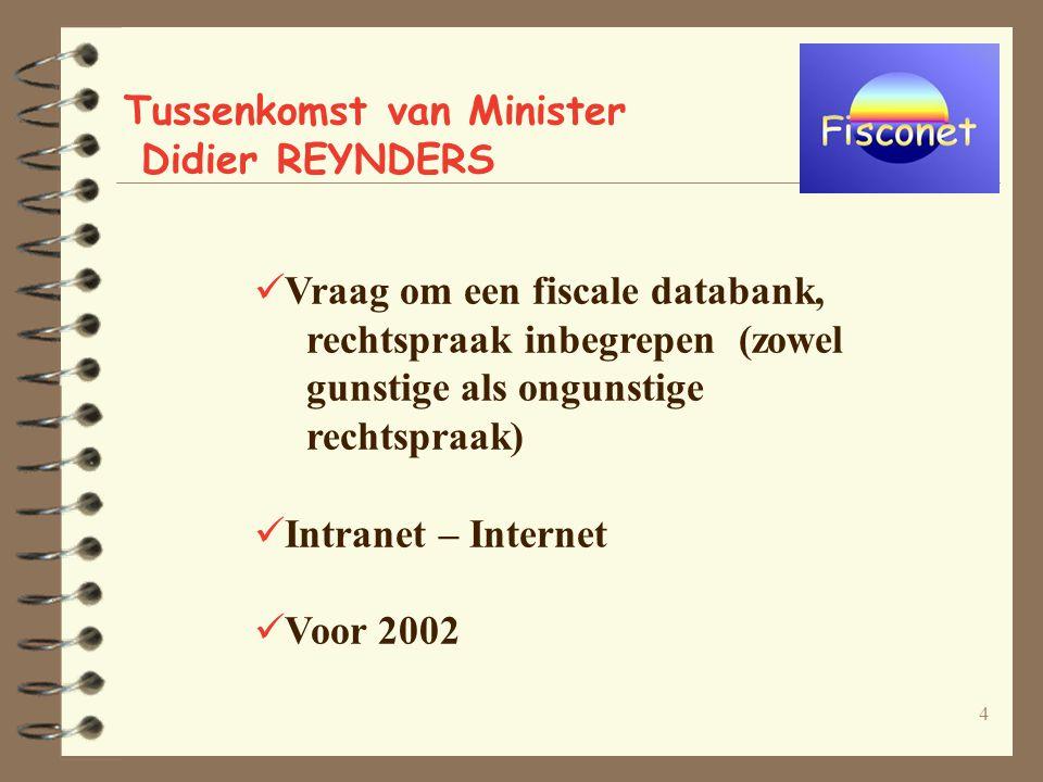 4 Tussenkomst van Minister Didier REYNDERS Vraag om een fiscale databank, rechtspraak inbegrepen (zowel gunstige als ongunstige rechtspraak) Intranet – Internet Voor 2002