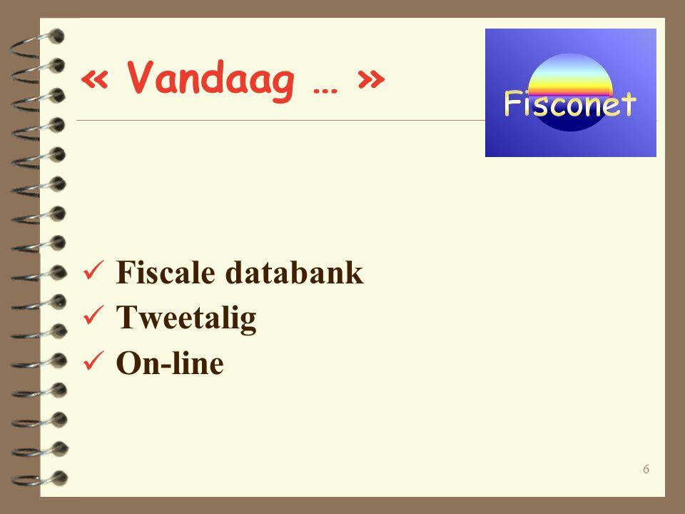 6 « Vandaag … » Fiscale databank Tweetalig On-line