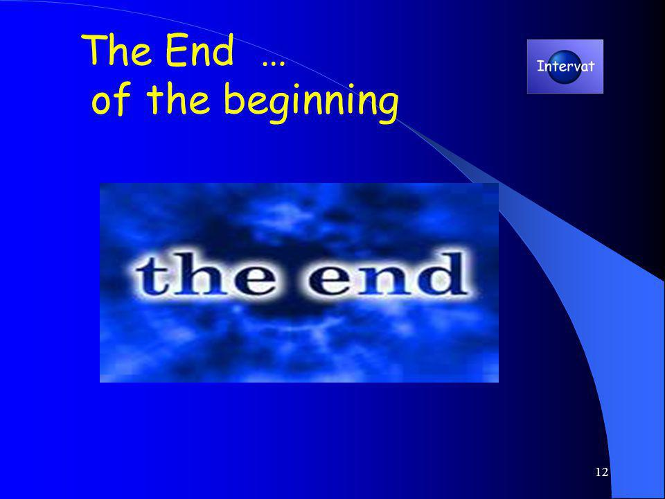 12 The End … of the beginning
