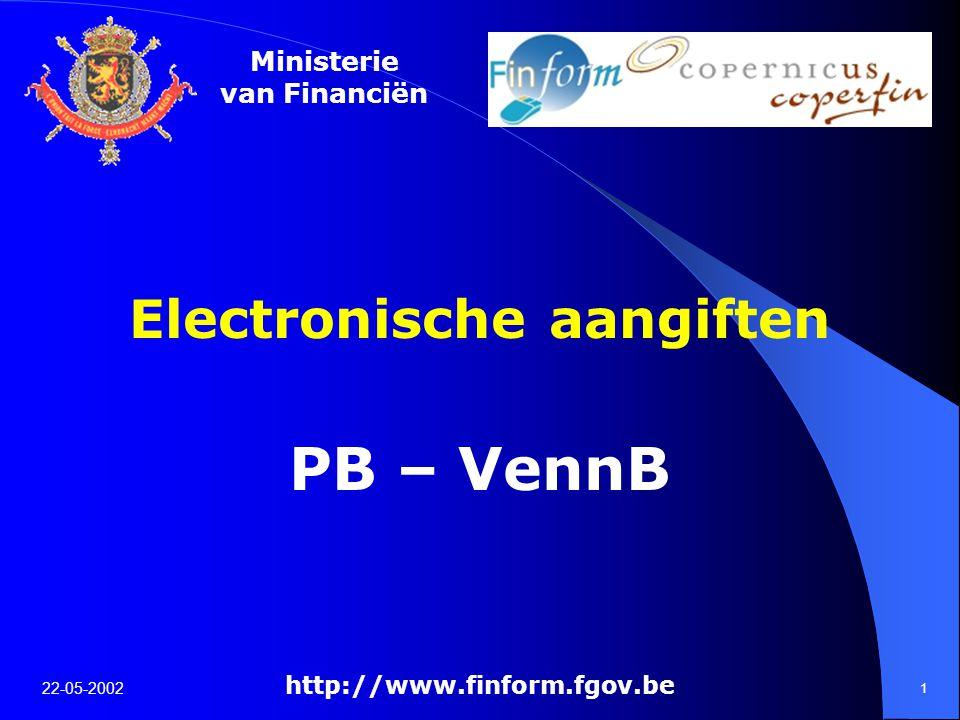 Ministerie van Financiën 22-05-2002 1 Electronische aangiften PB – VennB http://www.finform.fgov.be